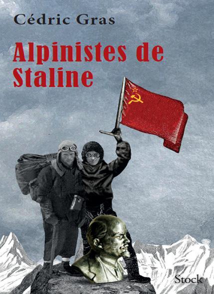 Cédric Gras Asie centrale film Alpinistes de Staline Abakalov frères URSS Livre Film Vers les Monts célestes Couverture livre